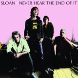 Never Hear the End of It - Sloan
